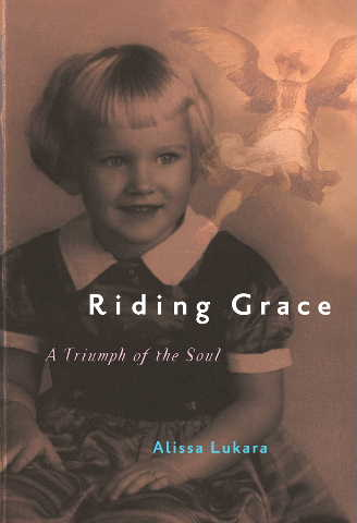 Cover of Riding Grace, A Triumph of the Soul. By Alissa Lukara